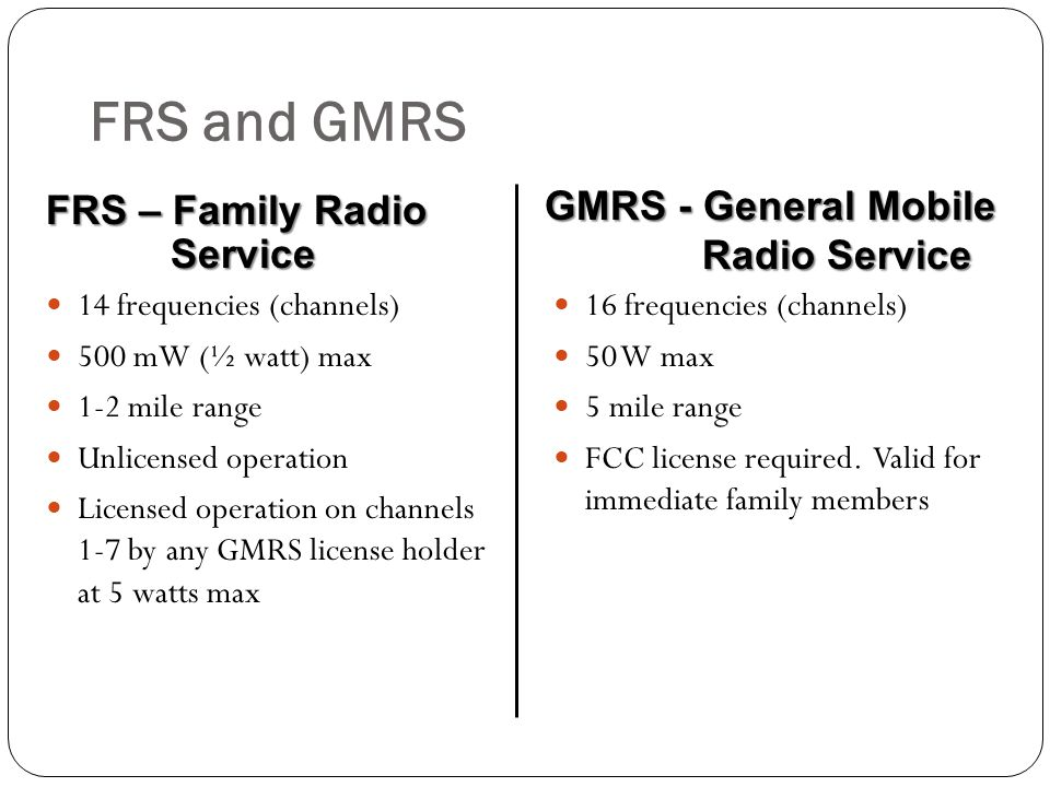FRS and GMRS GMRS - General Mobile Radio Service