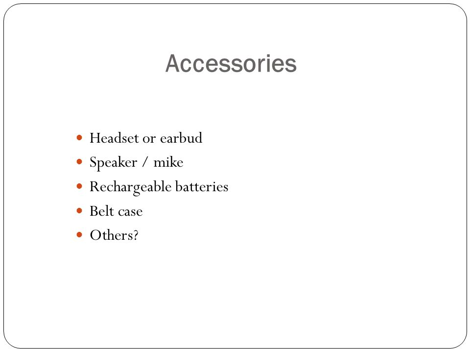 Accessories Headset or earbud Speaker / mike Rechargeable batteries
