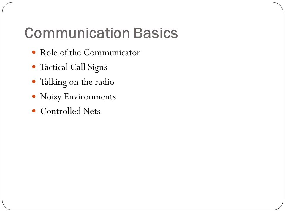 Communication Basics Role of the Communicator Tactical Call Signs