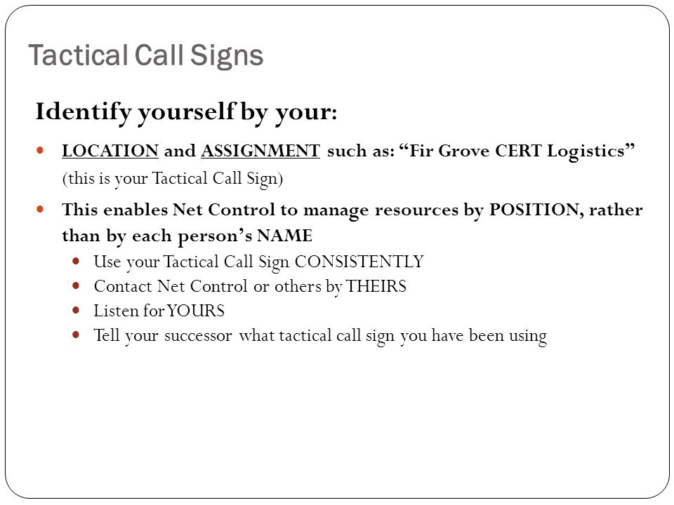 Tactical Call Signs Identify yourself by your: