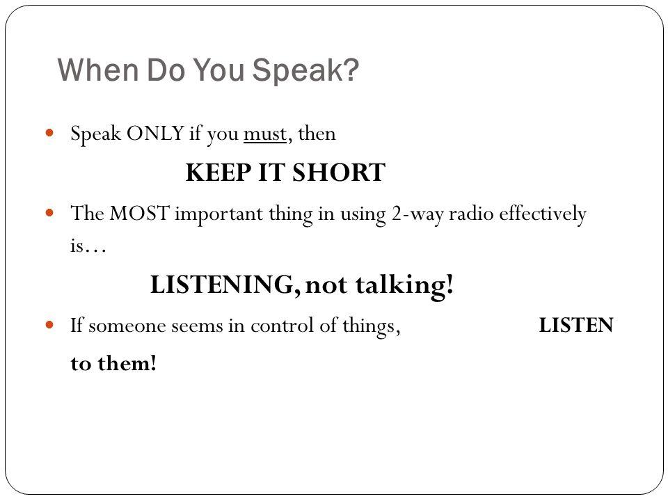 When Do You Speak KEEP IT SHORT LISTENING, not talking!