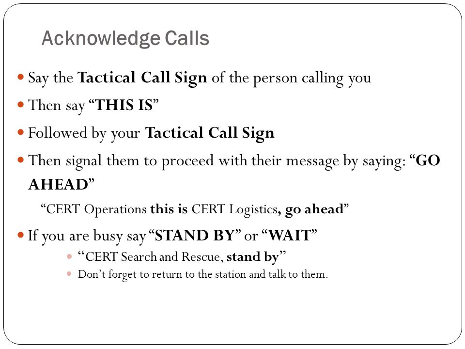 Acknowledge Calls Say the Tactical Call Sign of the person calling you