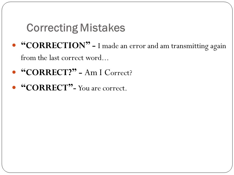 Correcting Mistakes CORRECTION - I made an error and am transmitting again from the last correct word...