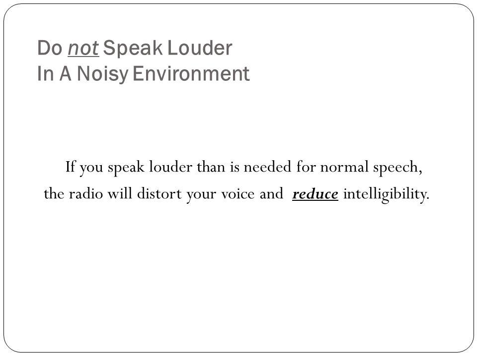 Do not Speak Louder In A Noisy Environment