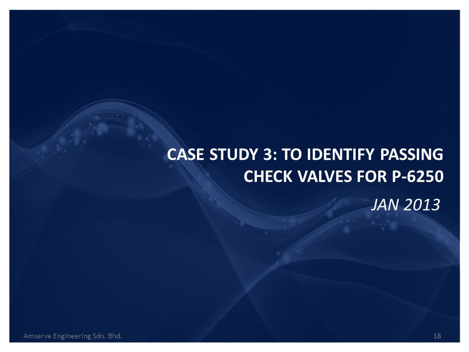 CASE STUDY 3: TO IDENTIFY PASSING CHECK VALVES FOR P-6250