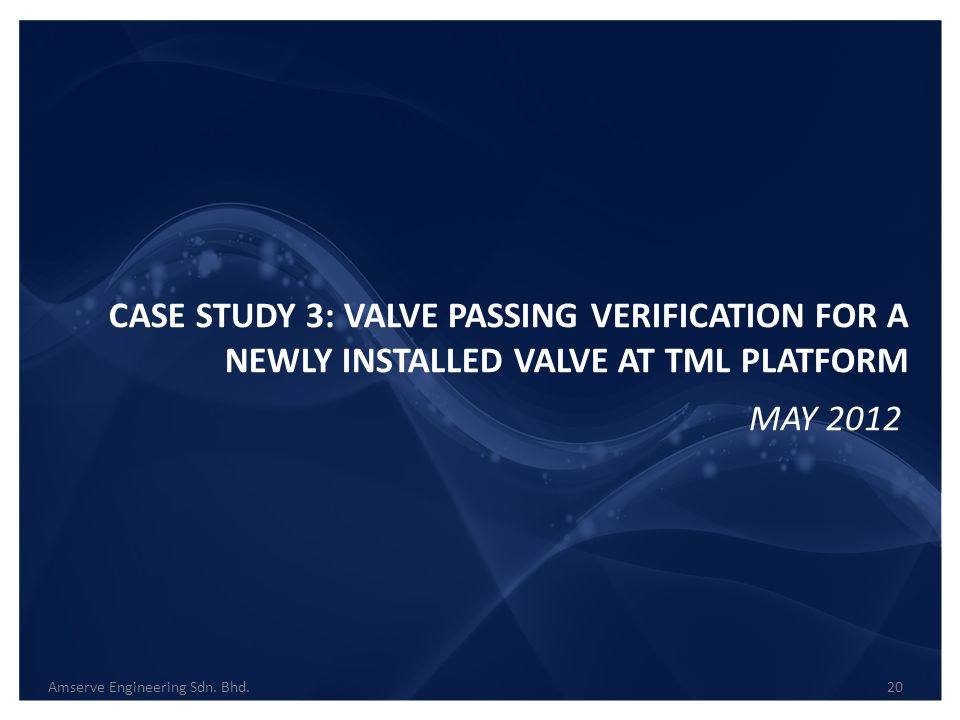 CASE STUDY 3: VALVE PASSING VERIFICATION FOR A NEWLY INSTALLED VALVE AT TML PLATFORM