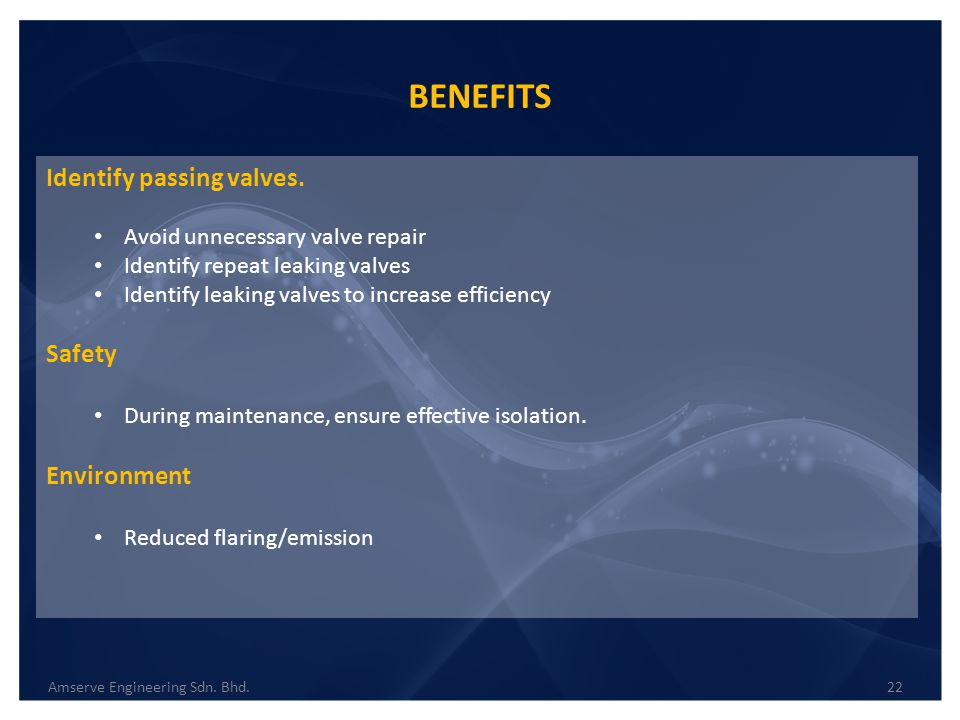 BENEFITS Identify passing valves. Safety Environment