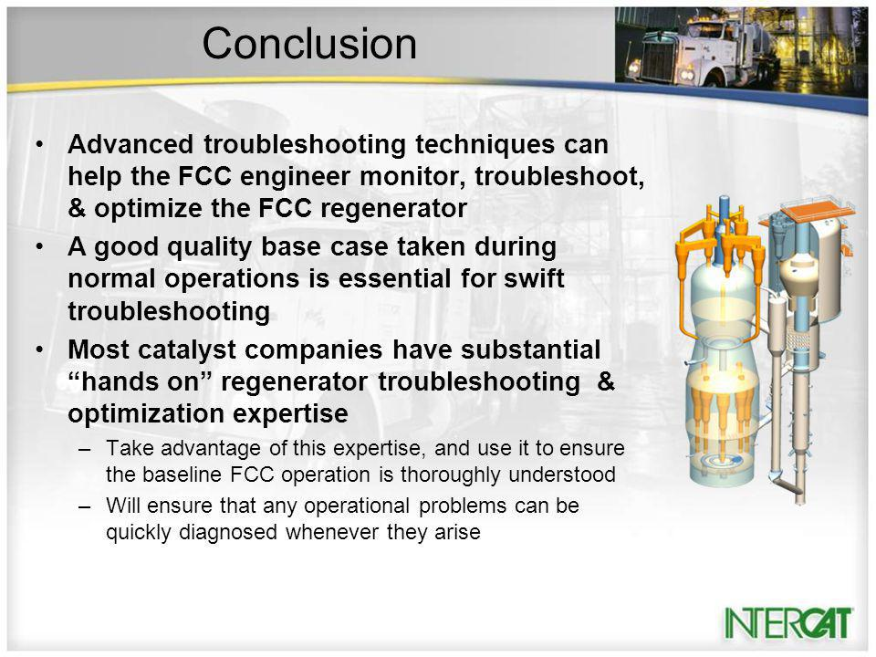 Conclusion Advanced troubleshooting techniques can help the FCC engineer monitor, troubleshoot, & optimize the FCC regenerator.