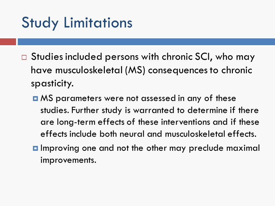Study Limitations Studies included persons with chronic SCI, who may have musculoskeletal (MS) consequences to chronic spasticity.