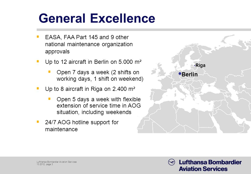 General Excellence EASA, FAA Part 145 and 9 other national maintenance organization approvals. Up to 12 aircraft in Berlin on 5.000 m².