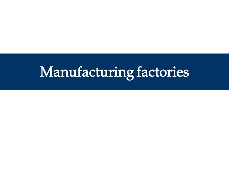 Manufacturing factories