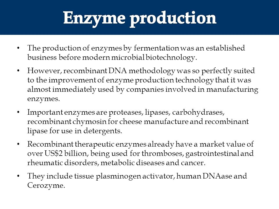 Enzyme production The production of enzymes by fermentation was an established business before modern microbial biotechnology.