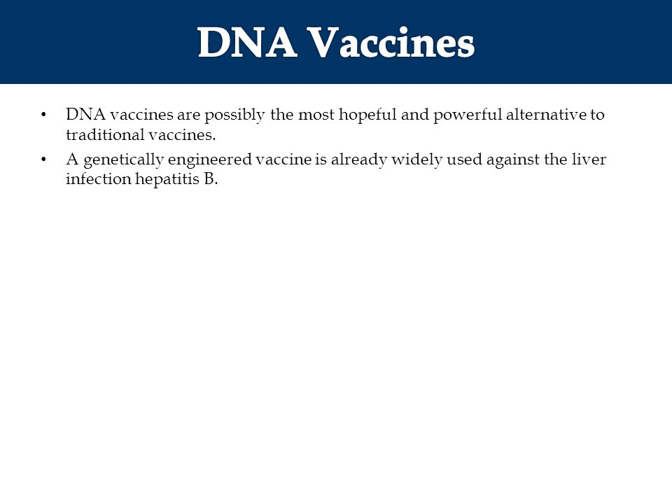 DNA Vaccines DNA vaccines are possibly the most hopeful and powerful alternative to traditional vaccines.