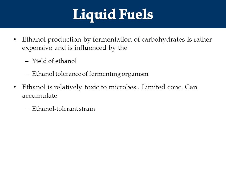 Liquid Fuels Ethanol production by fermentation of carbohydrates is rather expensive and is influenced by the.