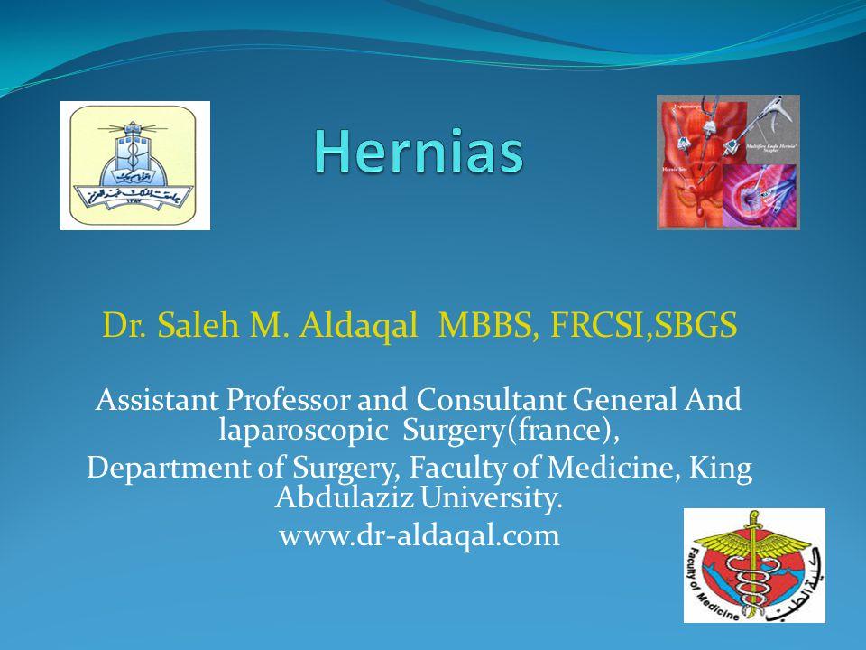 Hernias Dr. Saleh M. Aldaqal MBBS, FRCSI,SBGS