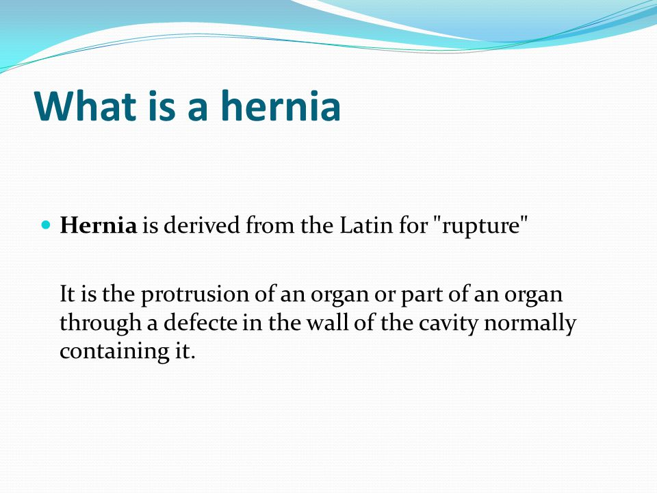 What is a hernia Hernia is derived from the Latin for rupture
