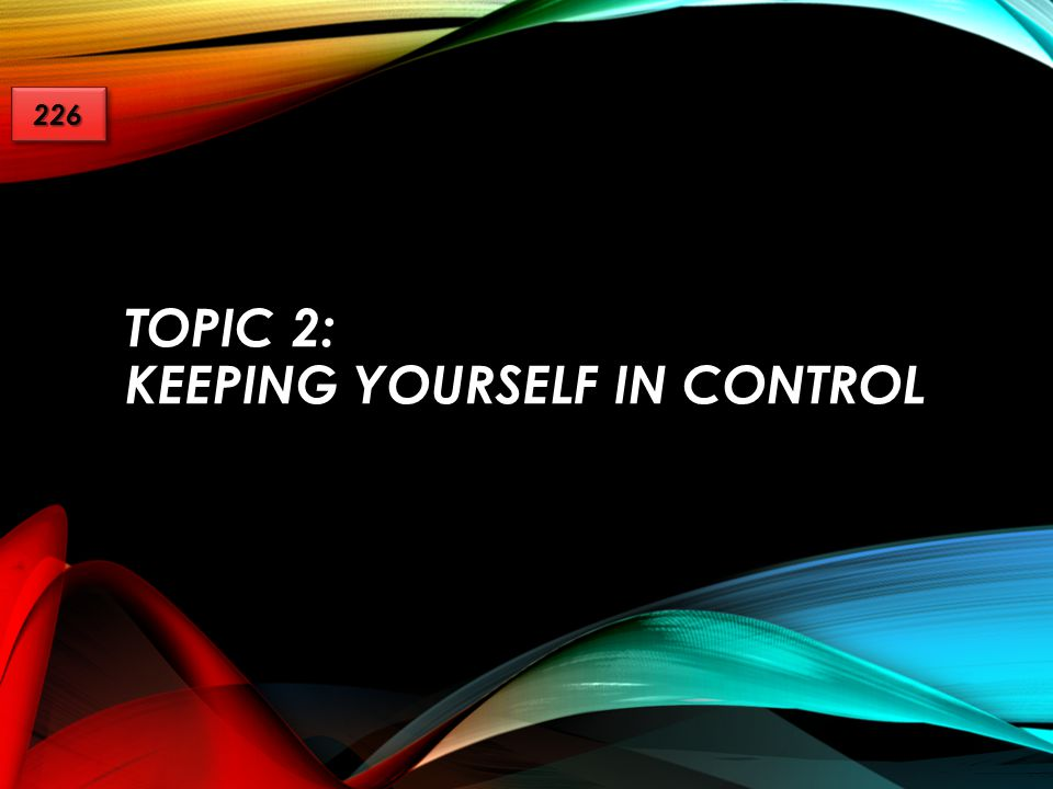 Topic 2: Keeping yourself in control