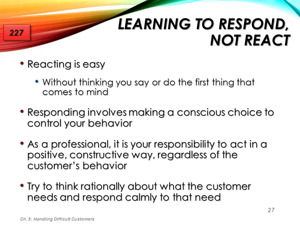 Learning to Respond, Not React