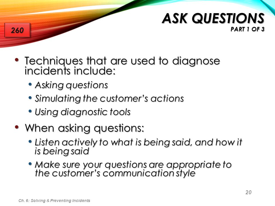Ask Questions Part 1 of 3 260. Techniques that are used to diagnose incidents include: Asking questions.