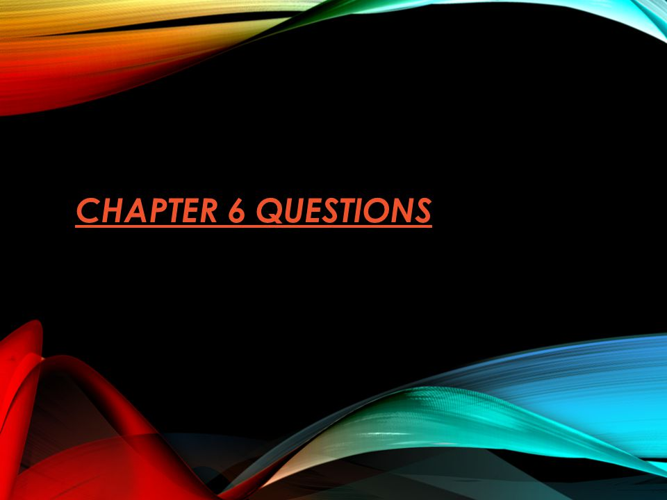 Chapter 6 Questions