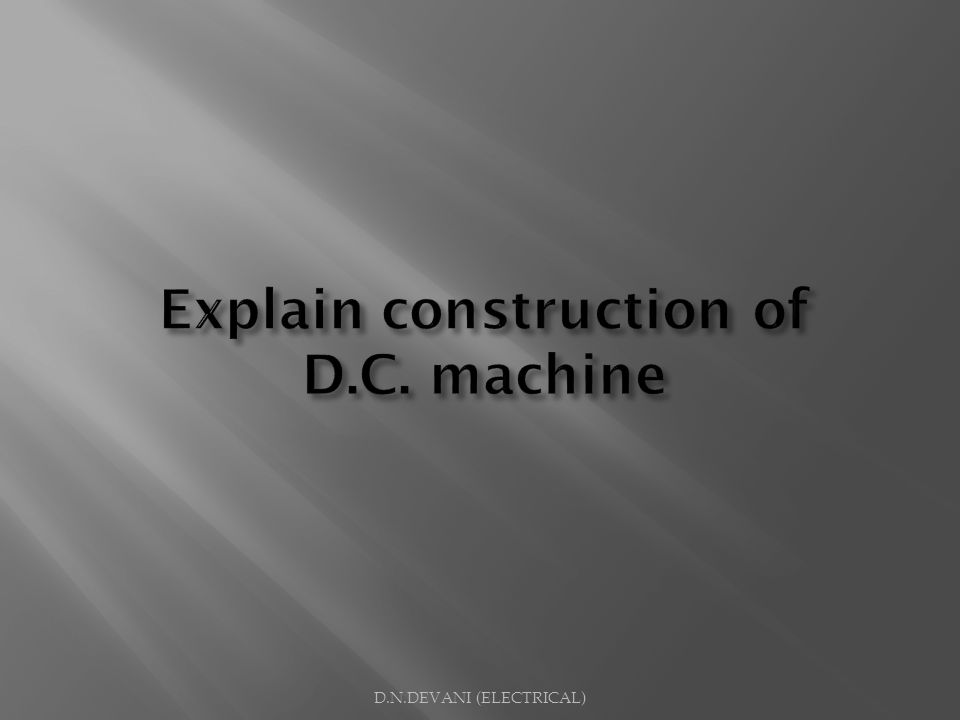 Explain construction of D.C. machine
