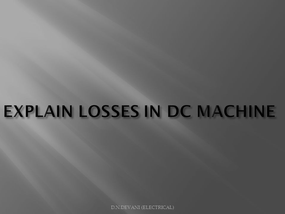 EXPLAIN LOSSES IN DC MACHINE