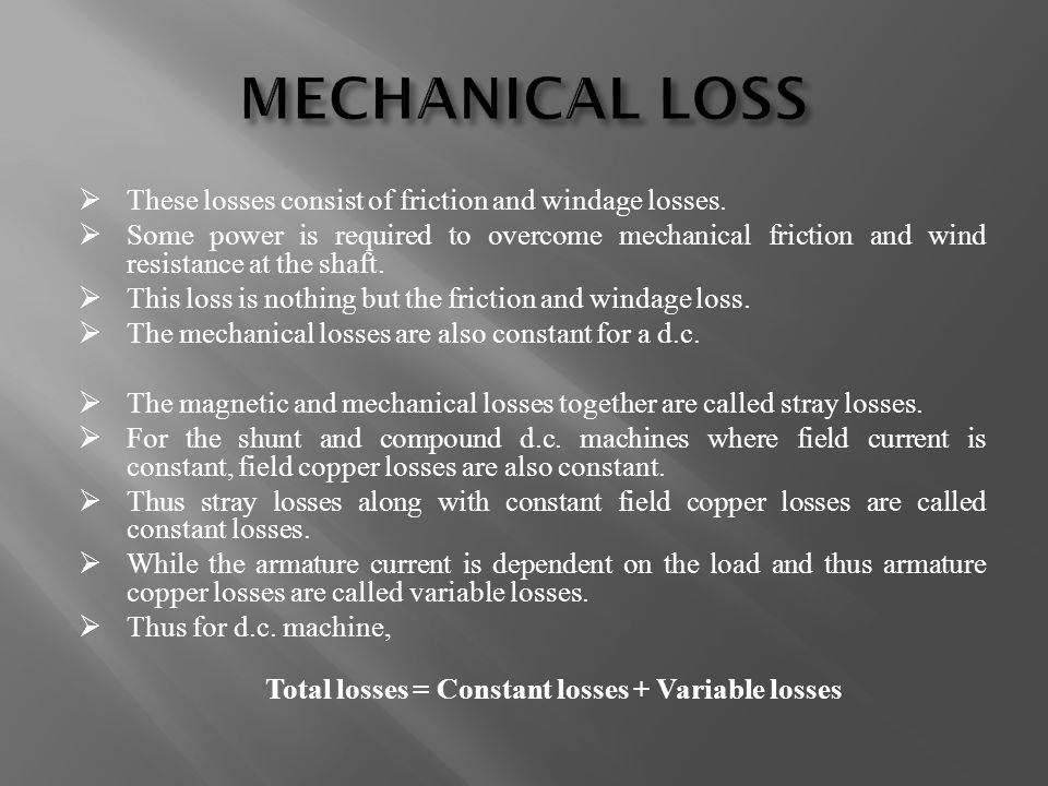 MECHANICAL LOSS These losses consist of friction and windage losses.