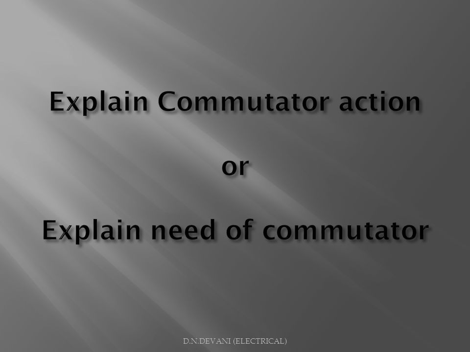Explain Commutator action or Explain need of commutator