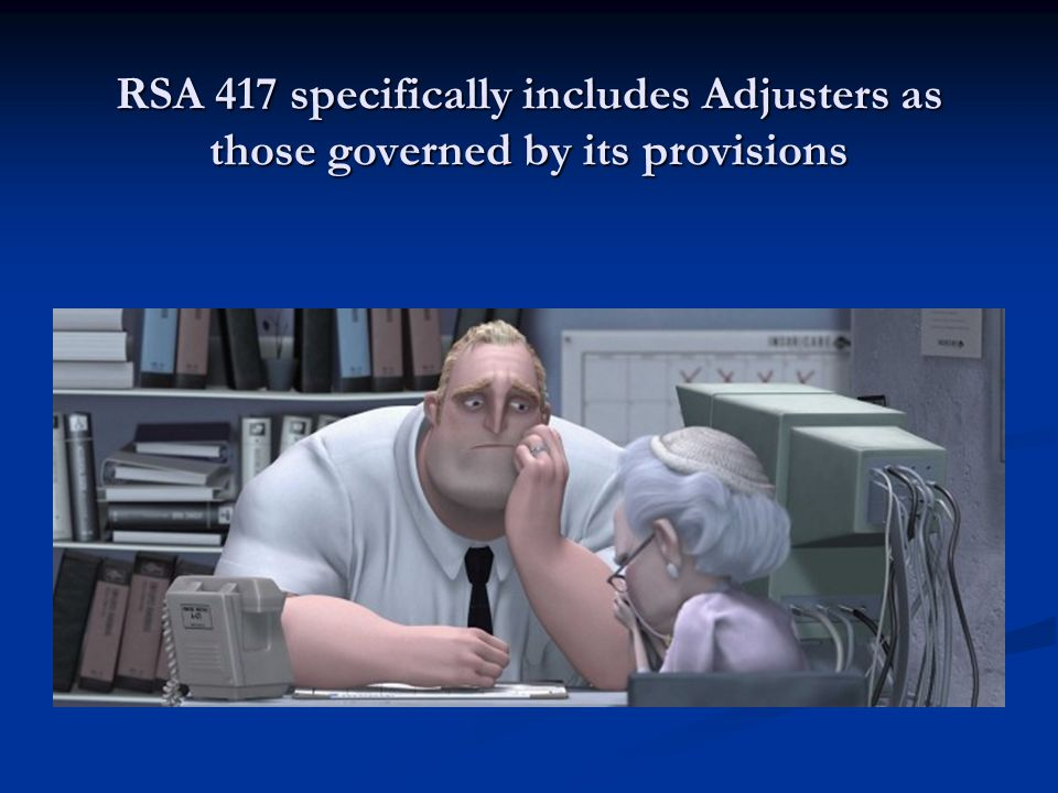 RSA 417 specifically includes Adjusters as those governed by its provisions