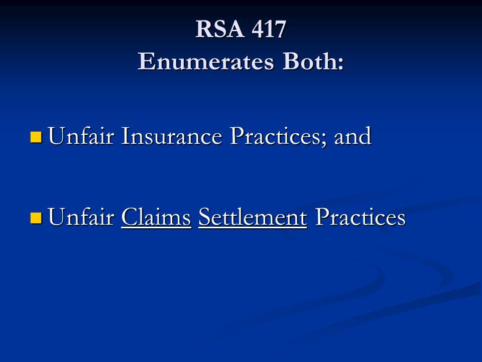 RSA 417 Enumerates Both: Unfair Insurance Practices; and Unfair Claims Settlement Practices