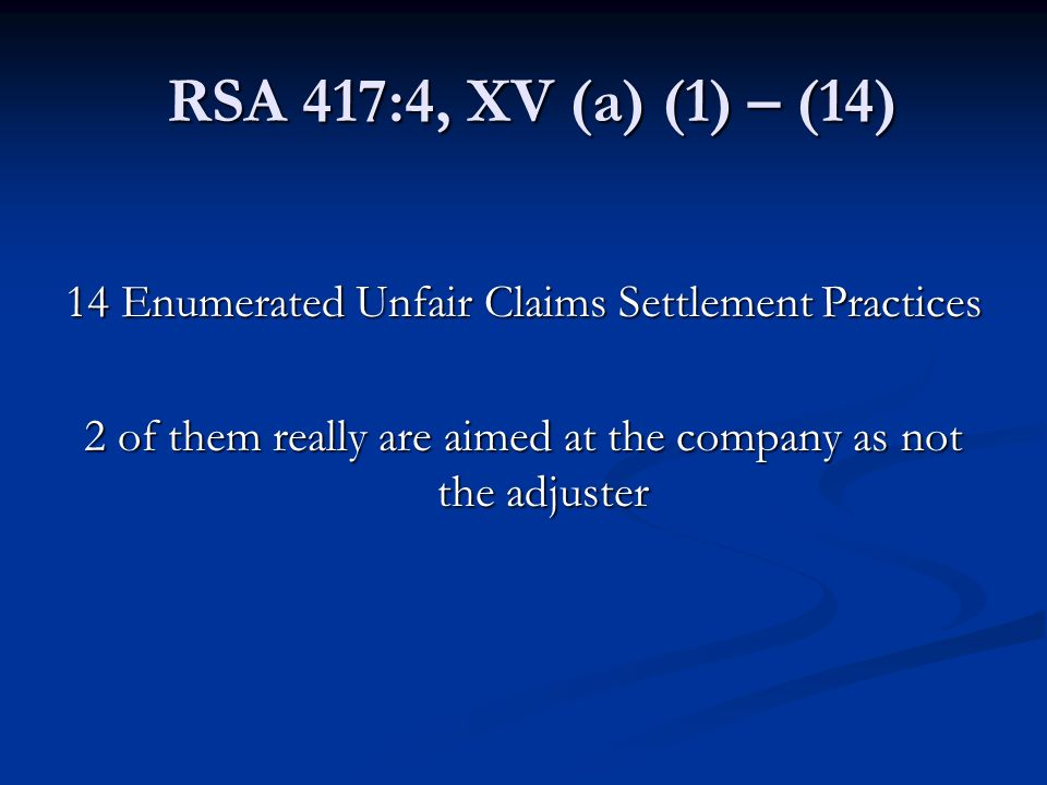 RSA 417:4, XV (a) (1) – (14) 14 Enumerated Unfair Claims Settlement Practices.