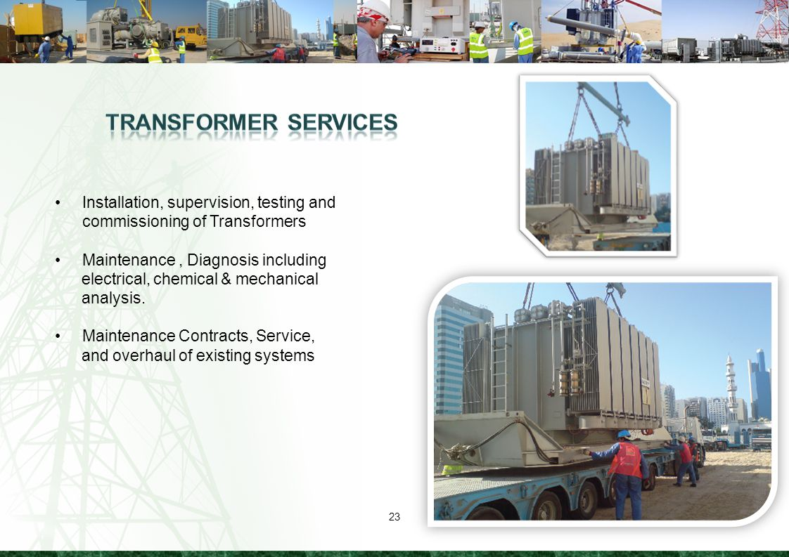 Transformer Services Installation, supervision, testing and commissioning of Transformers. Maintenance , Diagnosis including.