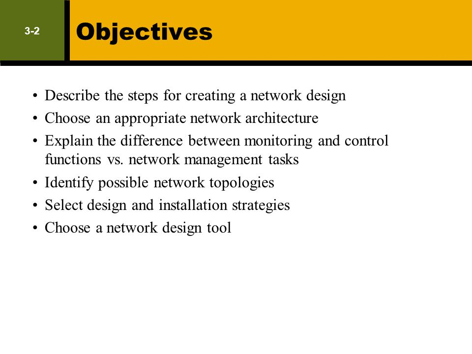 Objectives Describe the steps for creating a network design