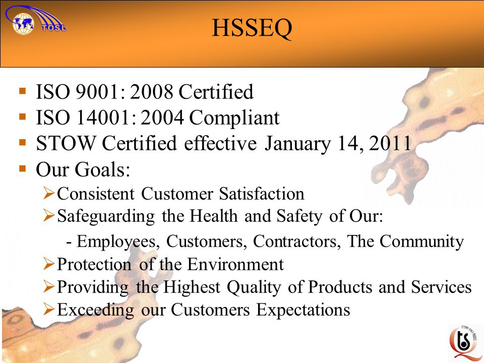 HSSEQ ISO 9001: 2008 Certified ISO 14001: 2004 Compliant