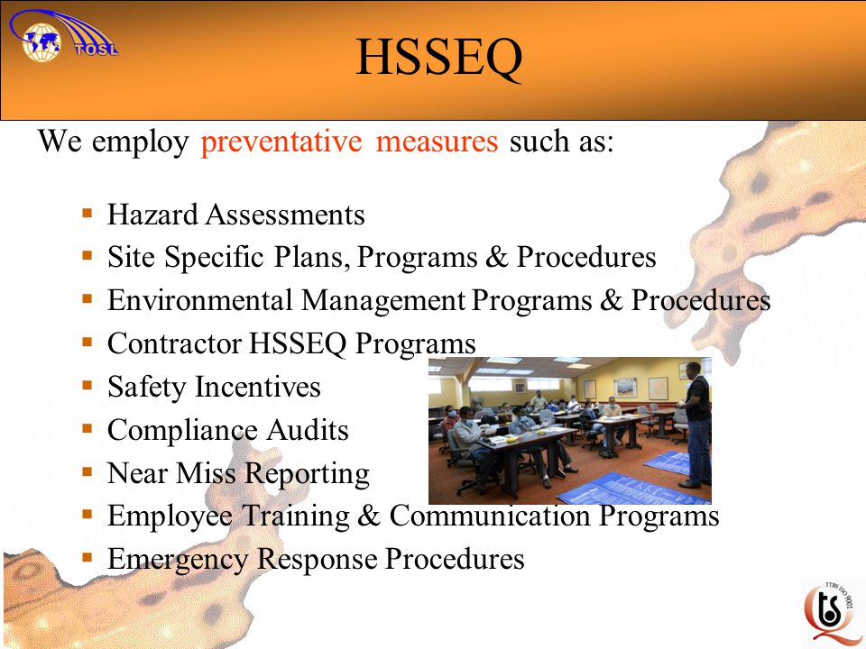 HSSEQ We employ preventative measures such as: Hazard Assessments