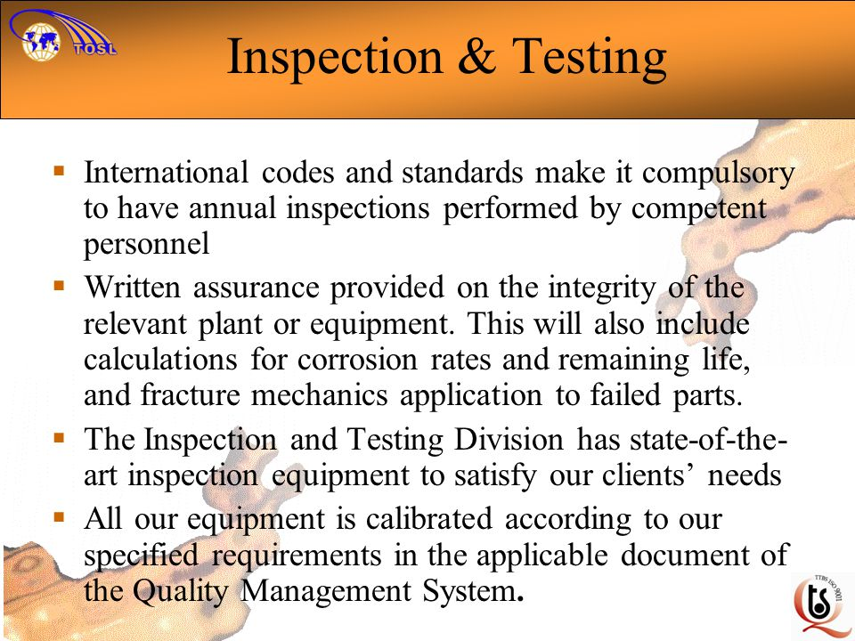 Inspection & Testing International codes and standards make it compulsory to have annual inspections performed by competent personnel.