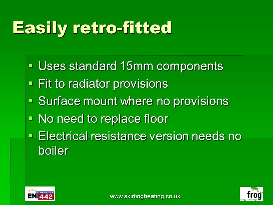 Easily retro-fitted Uses standard 15mm components