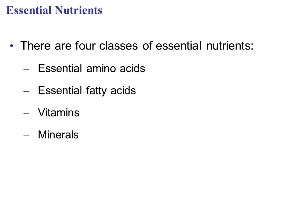 There are four classes of essential nutrients: