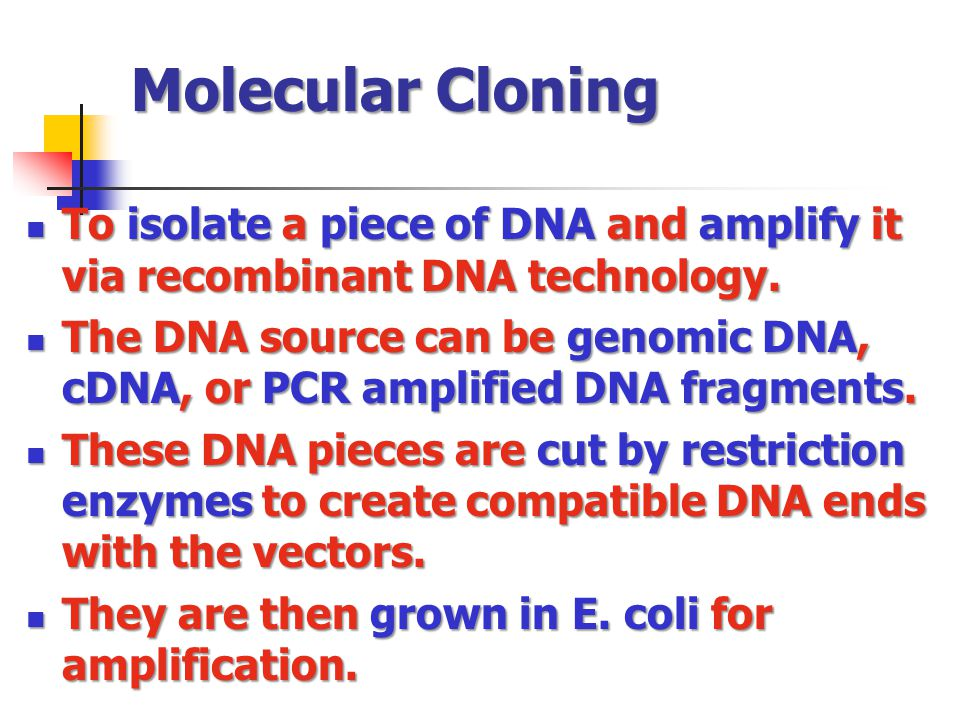 Molecular Cloning To isolate a piece of DNA and amplify it via recombinant DNA technology.