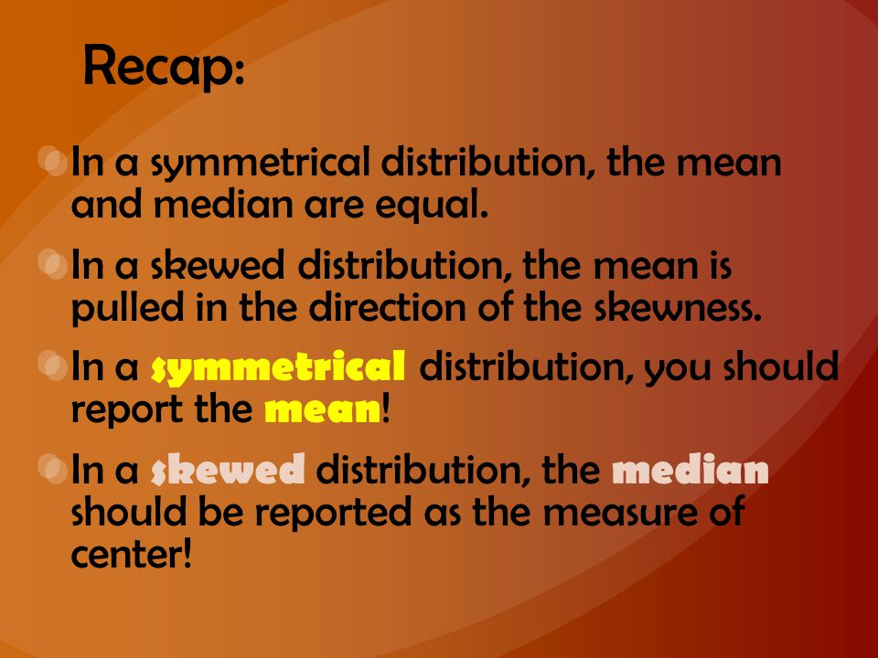 Recap: In a symmetrical distribution, the mean and median are equal.