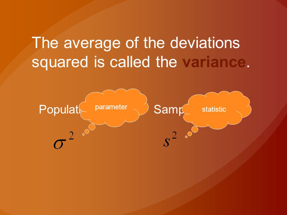 The average of the deviations squared is called the variance.
