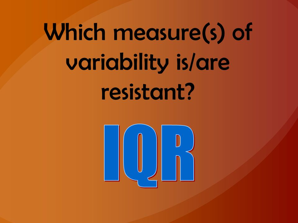 Which measure(s) of variability is/are resistant