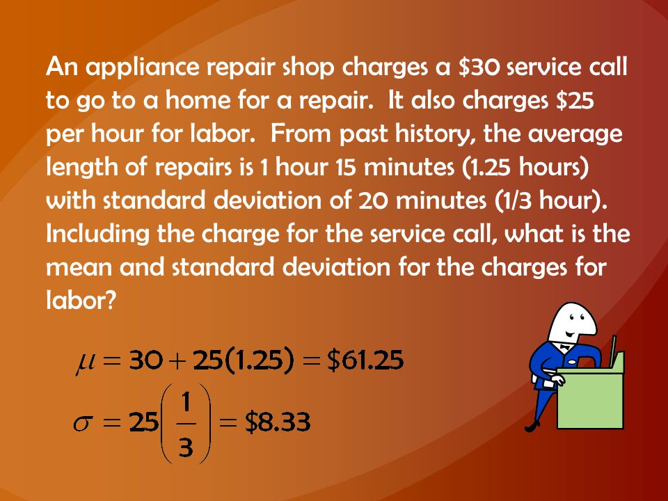 An appliance repair shop charges a $30 service call to go to a home for a repair.