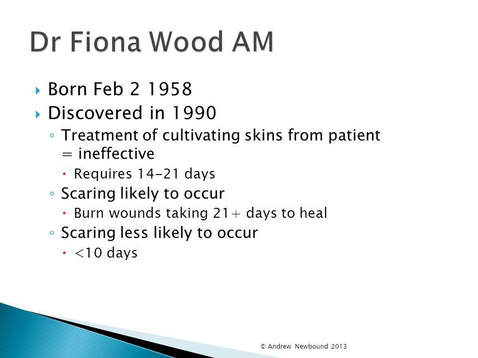Dr Fiona Wood AM Born Feb 2 1958 Discovered in 1990