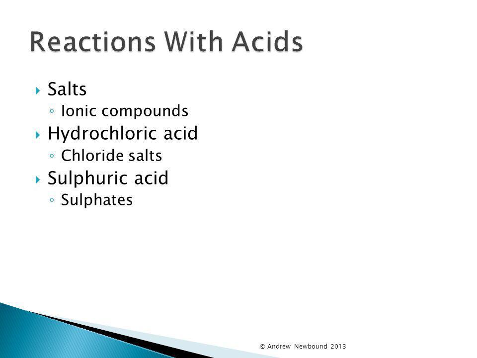 Reactions With Acids Salts Hydrochloric acid Sulphuric acid