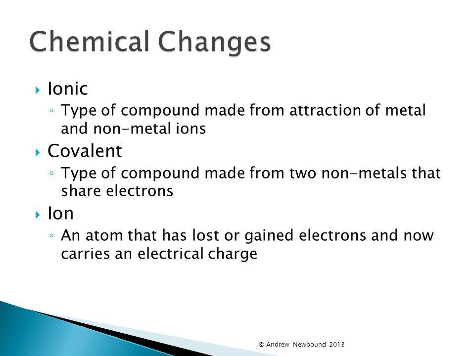Chemical Changes Ionic Covalent Ion