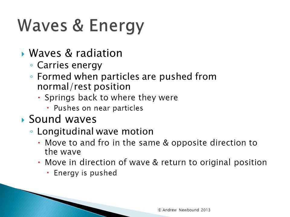 Waves & Energy Waves & radiation Sound waves Carries energy