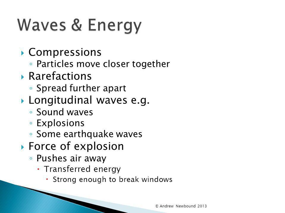 Waves & Energy Compressions Rarefactions Longitudinal waves e.g.