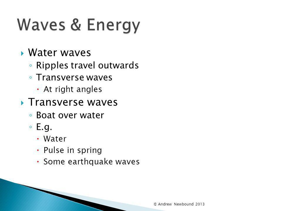 Waves & Energy Water waves Ripples travel outwards Transverse waves