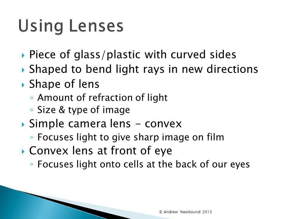 Using Lenses Piece of glass/plastic with curved sides